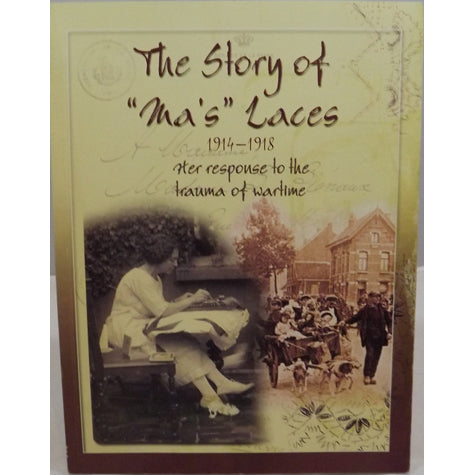 The Story of Ma's Laces: <br>1914-1918 - Her response to the trauma of wartime