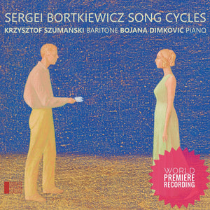 Sergei Bortkiewicz - Song Cycles - Orphée Classics