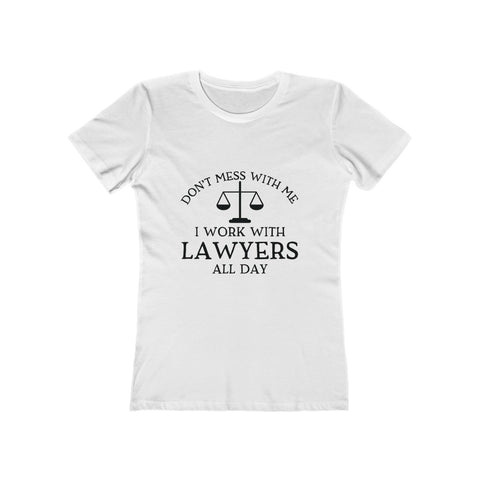 Don't mess with me I work with lawyers all day - Women's The Boyfriend Tee