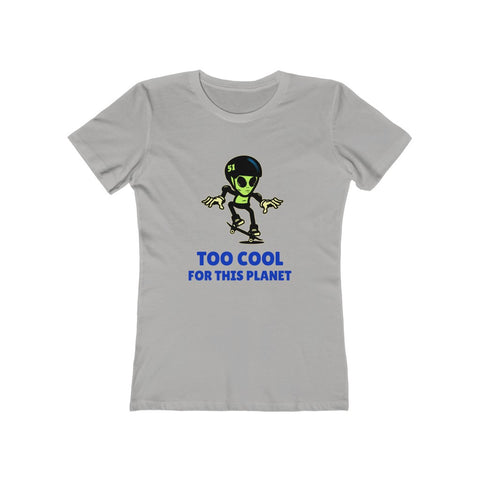 Too cool for this planet. Women's The Boyfriend Tee