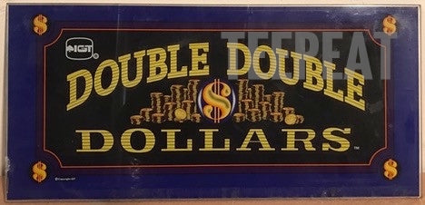 "IGT S-2000 Double Double Dollars 19""  Belly Glass"