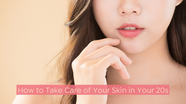 How to Take Care of Your Skin in Your 20s