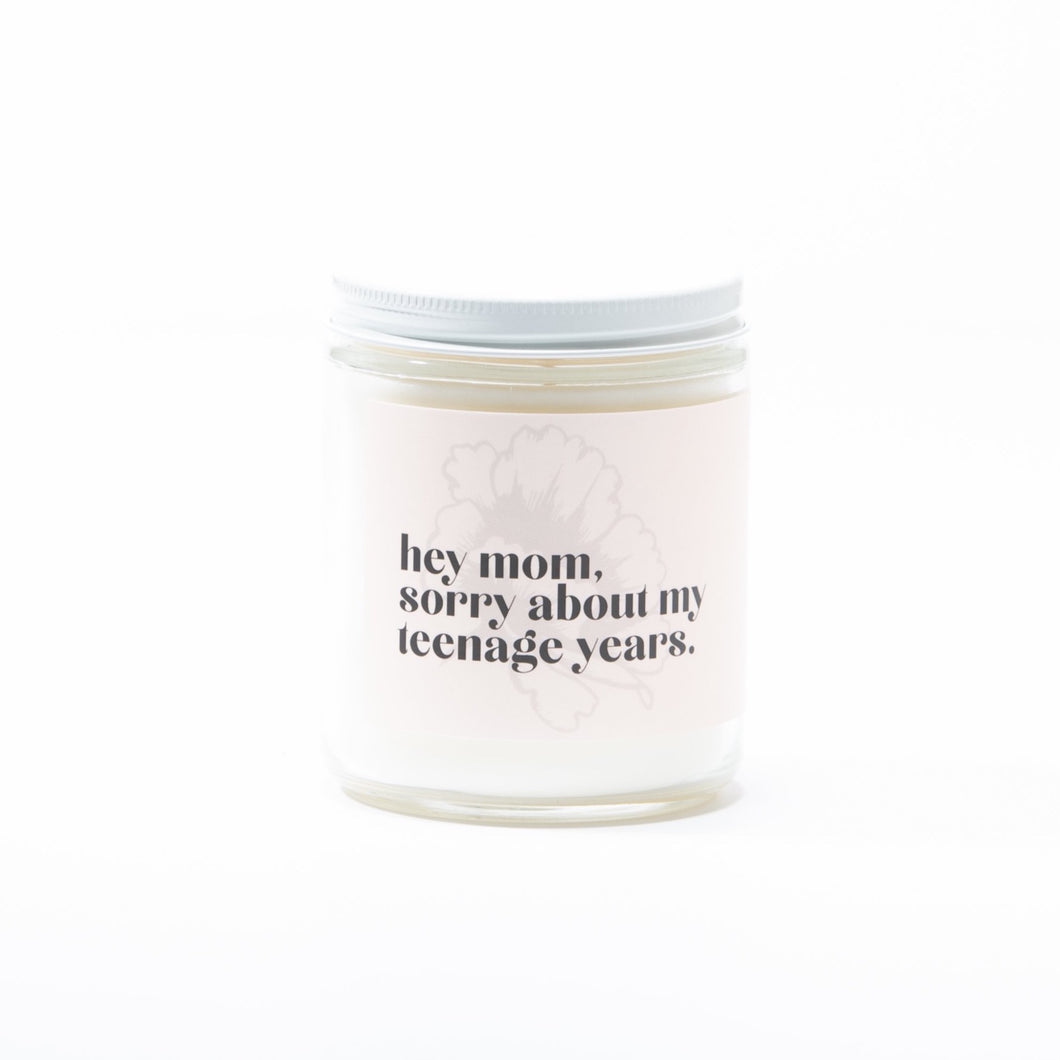 HEY MOM, SORRY ABOUT MY TEENAGE YEARS • Non Toxic Soy Candle