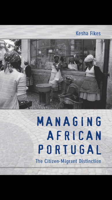 Managing African Portugal: The Citizen-Migrant Distinction (2009)