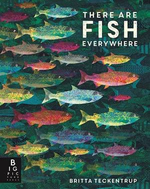 There are Fish Everywhere By: Katie Haworth, Britta Teckentrup (Illustrator)