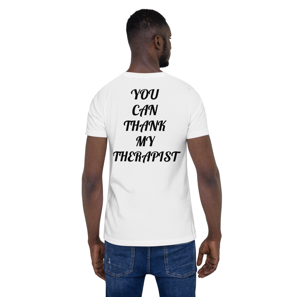 You can thank my therapist- T-Shirt