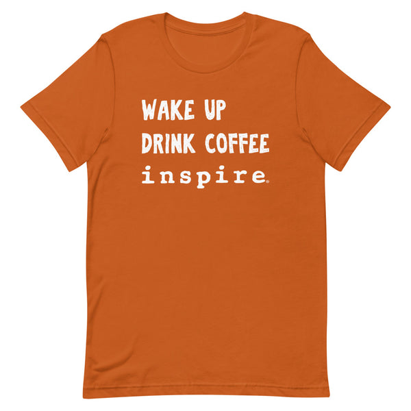 Wake Up Drink Coffee inspire Short-Sleeve Unisex T-Shirt