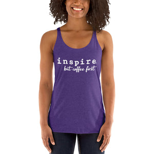 inspire But Coffee First Women's Racerback Tank Top