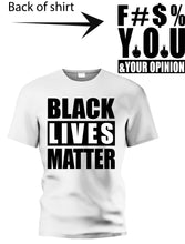 Load image into Gallery viewer, BLM, F@#$ You & Your Opinion Shirt