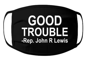 Good Trouble-Rep John R Lewis Face Mask - 100% Cotton 3 Layer / Washable