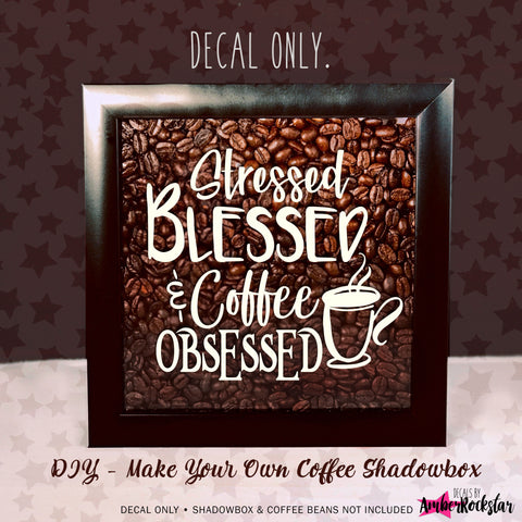 Stressed Blessed and Coffee Obsessed Vinyl Sticker Decal | Amber Rockstar