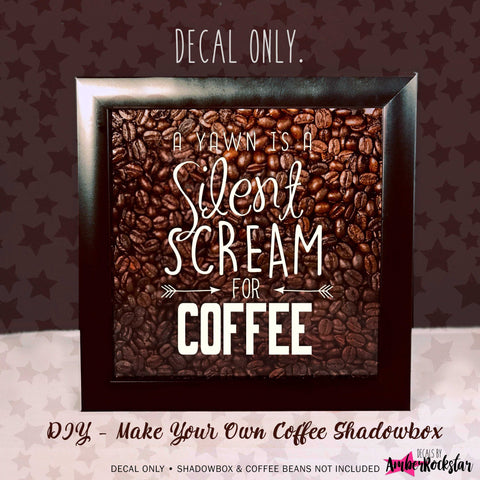 A Yawn is a Silent Scream for Coffee Vinyl Sticker Decal