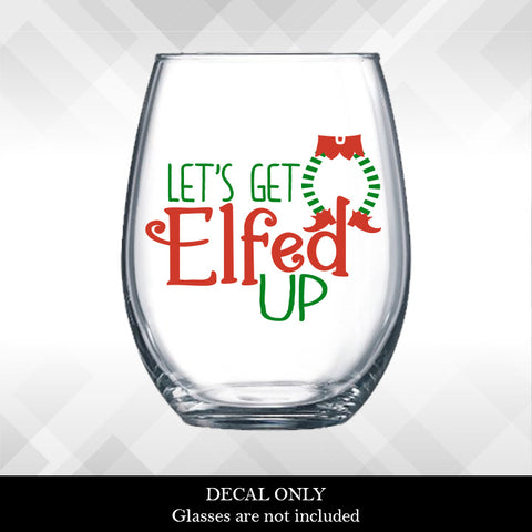Let's Get Elfed Up Decal