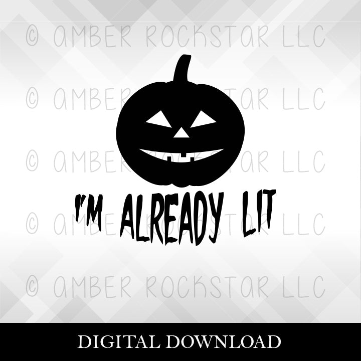 DIGITAL DOWNLOAD: I'm Already Lit - Halloween SVG file