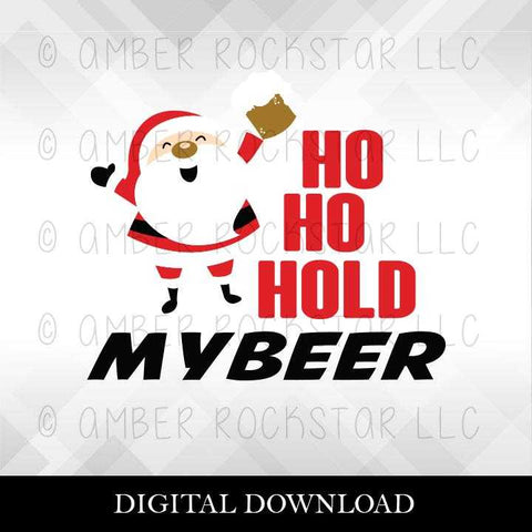 DIGITAL DOWNLOAD: Ho Ho Hold My Beer | Santa, Christmas, Holiday SVG file | Amber Rockstar