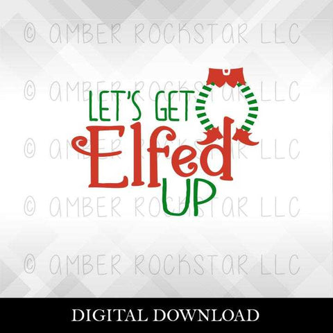 DIGITAL DOWNLOAD: Let's Get Elfed Up | Christmas, Holiday SVG file