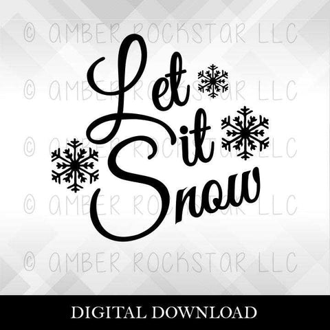 DIGITAL DOWNLOAD: Let it Snow - Christmas, Holiday SVG file | Amber Rockstar
