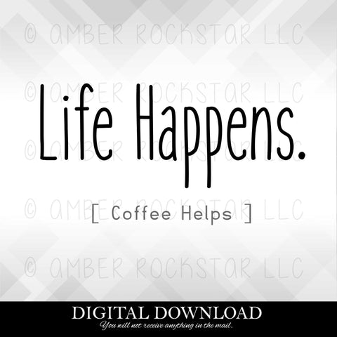 DIGITAL DOWNLOAD: Life Happens. Coffee Helps | SVG file