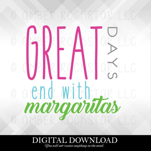 DIGITAL DOWNLOAD: Great Days End in Margaritas | SVG file | Amber Rockstar