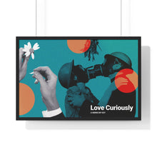 "Load image into Gallery viewer, Framed ""Love Curiously"" Poster"