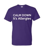 Calm Down It's Allergies Tee