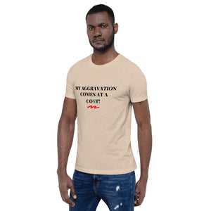 MY AGGRAVATION COMES AT A CO$T - Short-Sleeve Unisex T-Shirt