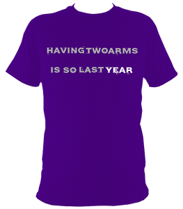 having 2 arms is so last year t shirt