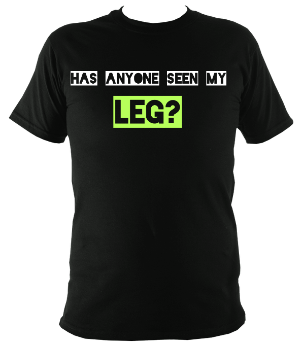 anyone seen my leg tee