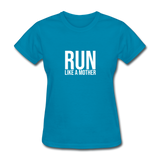 Run Like A Mother - turquoise