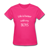 Life Is Better With My Boys - fuchsia