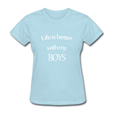 Life Is Better With My Boys - powder blue