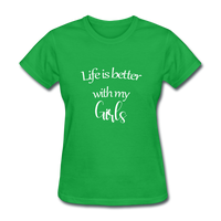Life Is Better With My Girls - bright green