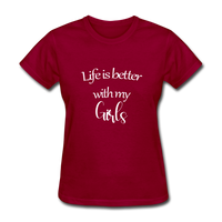 Life Is Better With My Girls - dark red