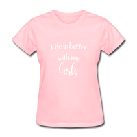 Life Is Better With My Girls - pink