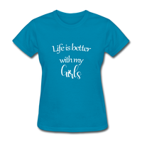Life Is Better With My Girls - turquoise