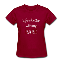 Life Is Better With My Babe - dark red