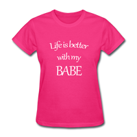 Life Is Better With My Babe - fuchsia