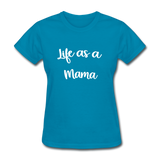 Life As A Mama - turquoise
