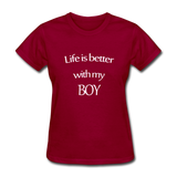 Life Is Better With My Boy - dark red