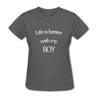 Life Is Better With My Boy - charcoal