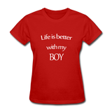 Life Is Better With My Boy - red