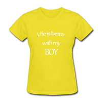 Life Is Better With My Boy - yellow