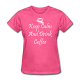 Keep Calm And Drink Coffee (White) - heather pink