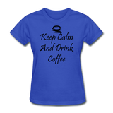 Keep Calm And Drink Coffee - royal blue