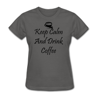 Keep Calm And Drink Coffee - charcoal
