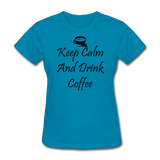 Keep Calm And Drink Coffee - turquoise