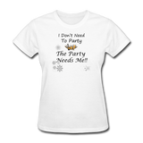 I Don't Need To Party - white
