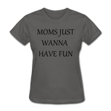 Moms Just Wanna Have Fun - charcoal