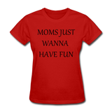 Moms Just Wanna Have Fun - red