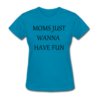 Moms Just Wanna Have Fun - turquoise